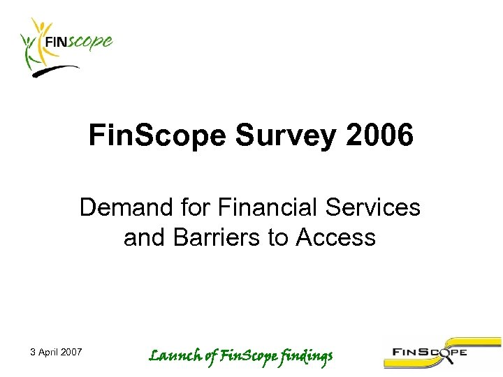 Fin. Scope Survey 2006 Demand for Financial Services and Barriers to Access 3 April