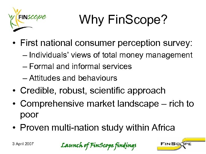 Why Fin. Scope? • First national consumer perception survey: – Individuals' views of total