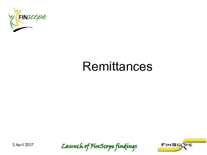 Remittances 3 April 2007 Launch of Fin. Scope findings