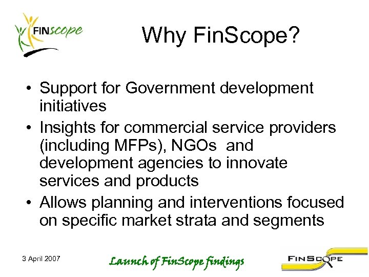 Why Fin. Scope? • Support for Government development initiatives • Insights for commercial service