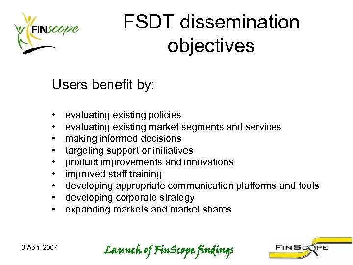 FSDT dissemination objectives Users benefit by: • • • 3 April 2007 evaluating existing