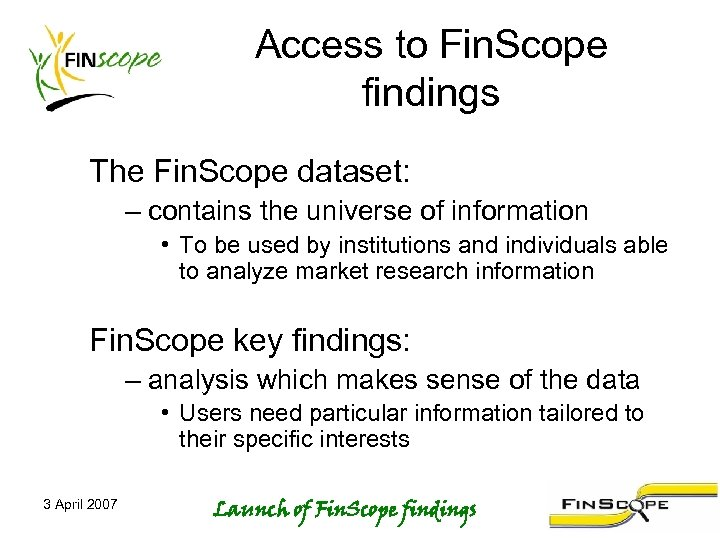 Access to Fin. Scope findings The Fin. Scope dataset: – contains the universe of