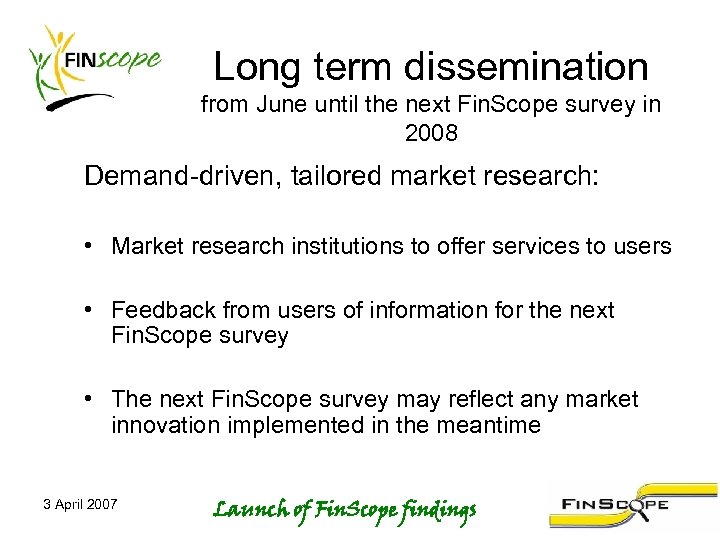 Long term dissemination from June until the next Fin. Scope survey in 2008 Demand-driven,