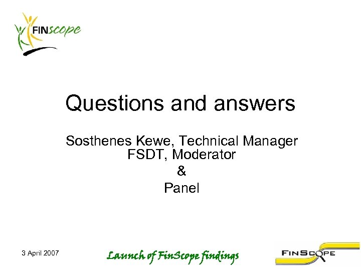 Questions and answers Sosthenes Kewe, Technical Manager FSDT, Moderator & Panel 3 April 2007