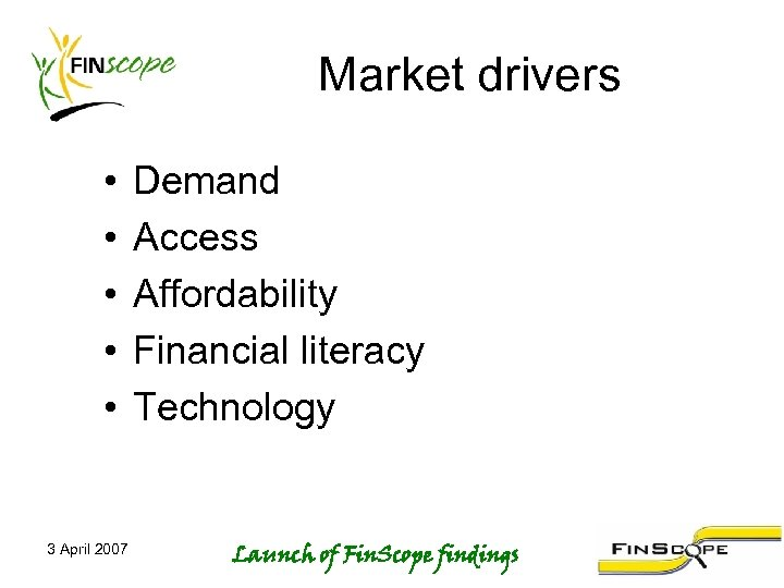 Market drivers • • • 3 April 2007 Demand Access Affordability Financial literacy Technology