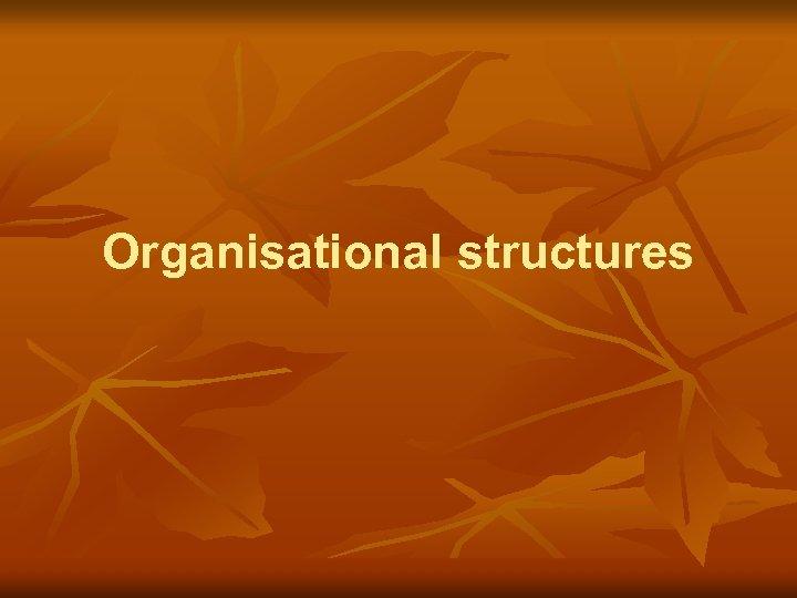 Organisational structures