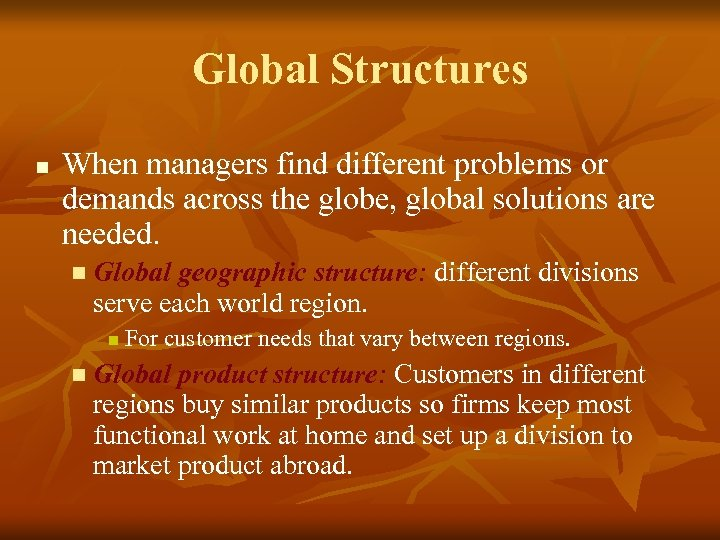 Global Structures n When managers find different problems or demands across the globe, global