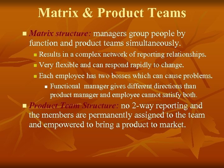 Matrix & Product Teams n Matrix structure: managers group people by function and product
