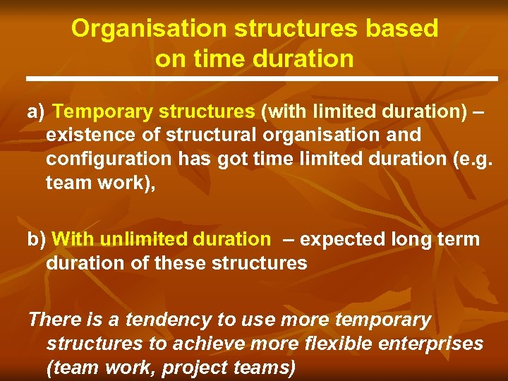 Organisation structures based on time duration a) Temporary structures (with limited duration) – existence