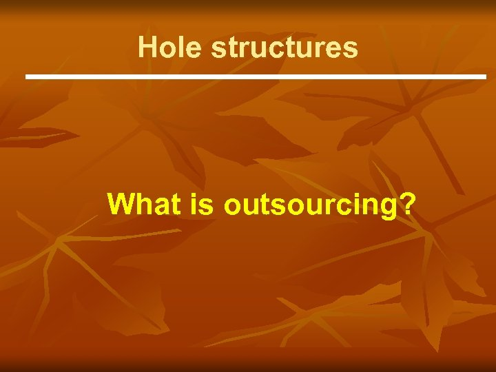 Hole structures What is outsourcing?