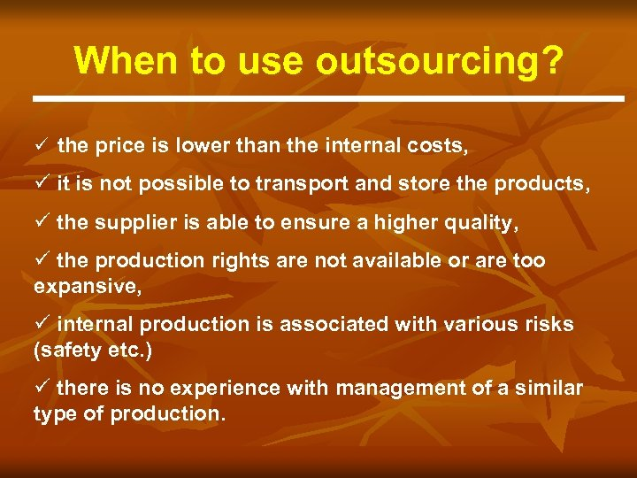 When to use outsourcing? ü the price is lower than the internal costs, ü