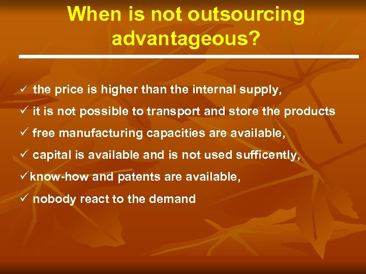 When is not outsourcing advantageous? ü the price is higher than the internal supply,