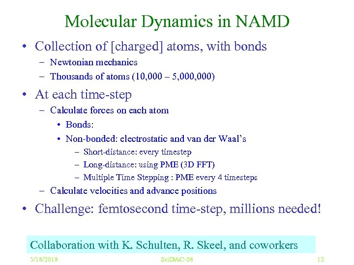 Molecular Dynamics in NAMD • Collection of [charged] atoms, with bonds – Newtonian mechanics