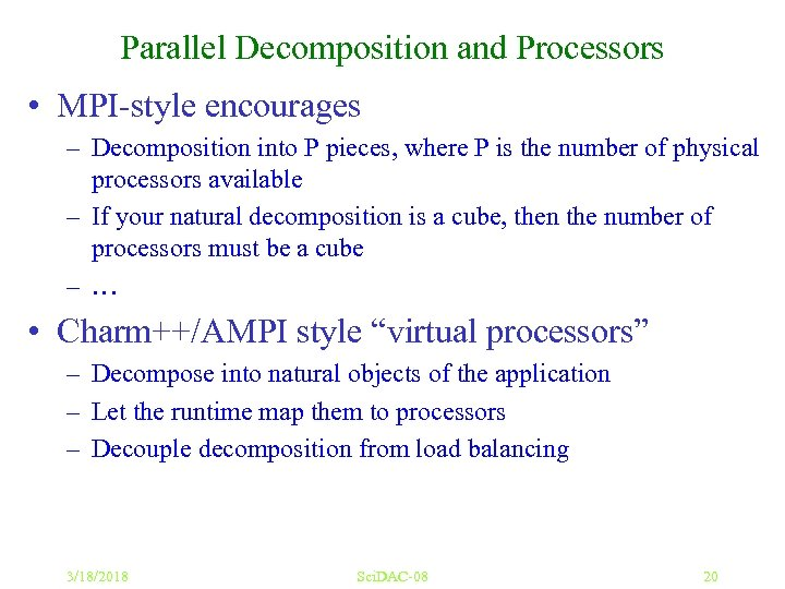 Parallel Decomposition and Processors • MPI-style encourages – Decomposition into P pieces, where P