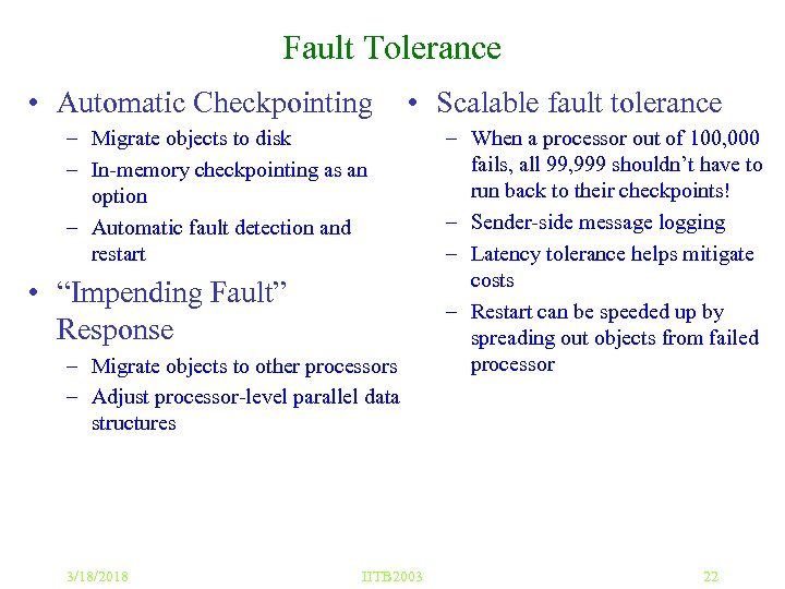 Fault Tolerance • Automatic Checkpointing • Scalable fault tolerance – Migrate objects to disk