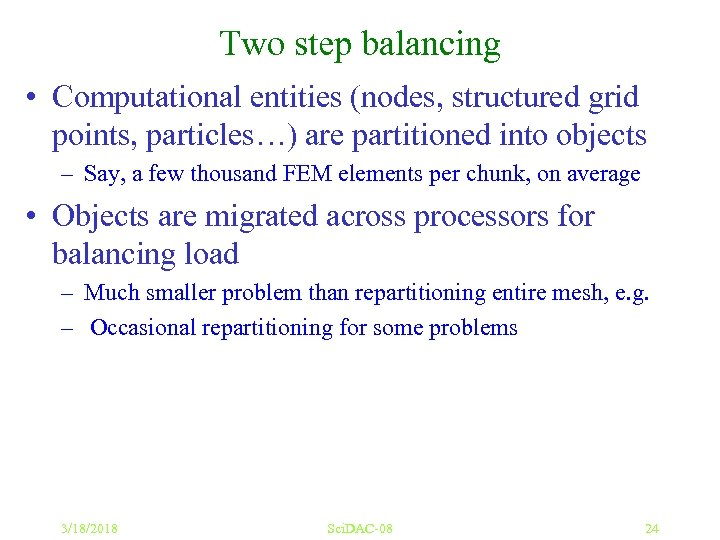 Two step balancing • Computational entities (nodes, structured grid points, particles…) are partitioned into