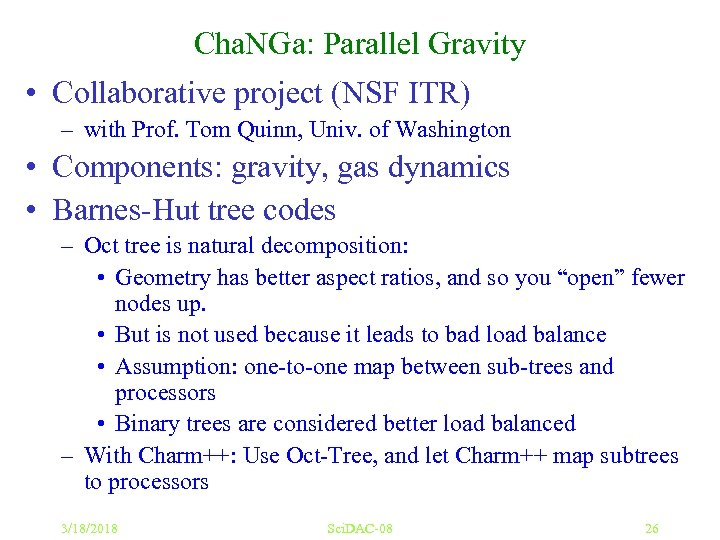 Cha. NGa: Parallel Gravity • Collaborative project (NSF ITR) – with Prof. Tom Quinn,