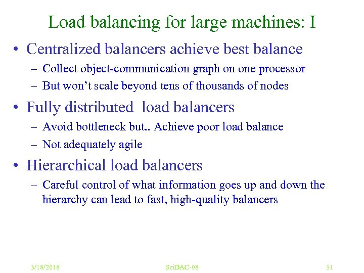 Load balancing for large machines: I • Centralized balancers achieve best balance – Collect