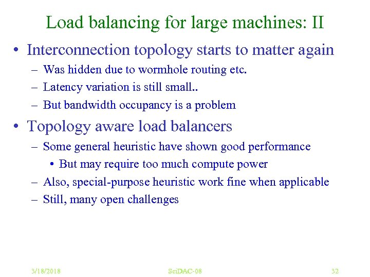 Load balancing for large machines: II • Interconnection topology starts to matter again –