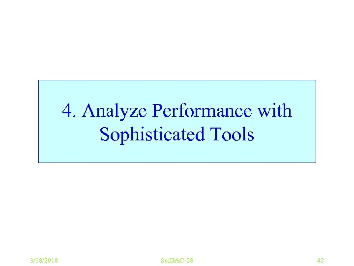 4. Analyze Performance with Sophisticated Tools 3/18/2018 Sci. DAC-08 42