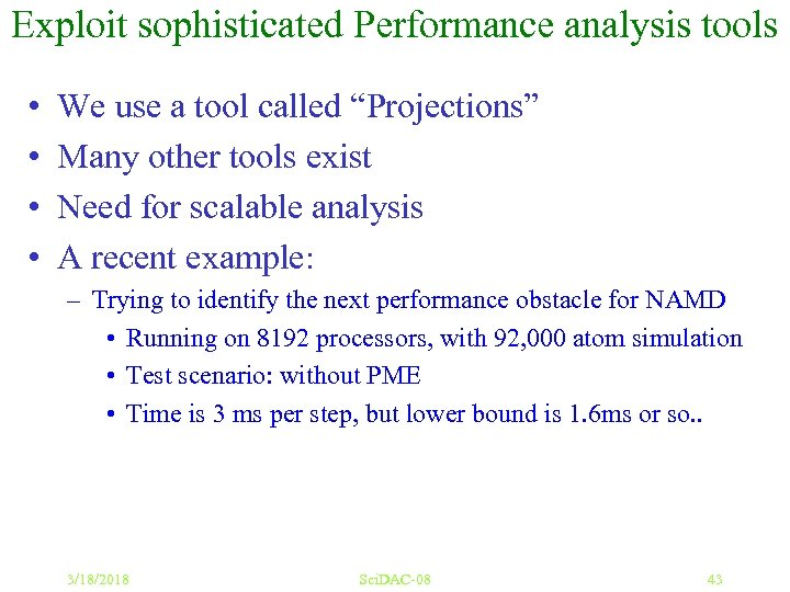 "Exploit sophisticated Performance analysis tools • • We use a tool called ""Projections"" Many"