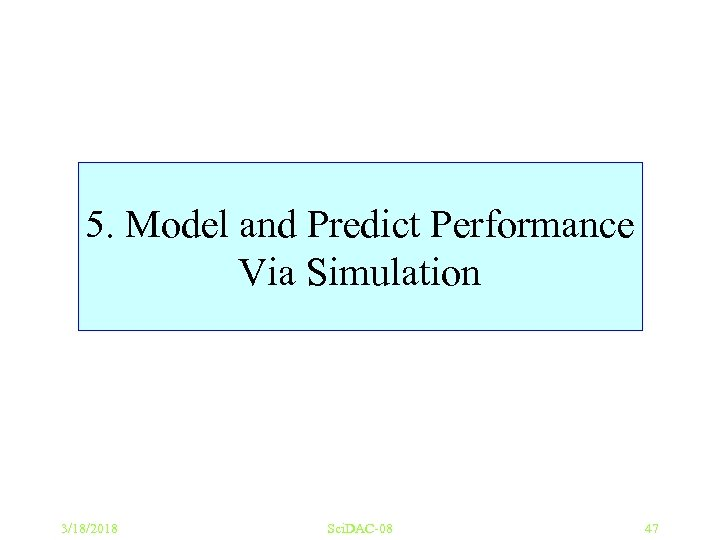 5. Model and Predict Performance Via Simulation 3/18/2018 Sci. DAC-08 47