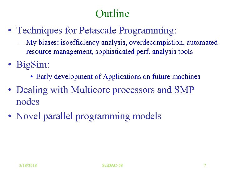Outline • Techniques for Petascale Programming: – My biases: isoefficiency analysis, overdecompistion, automated resource