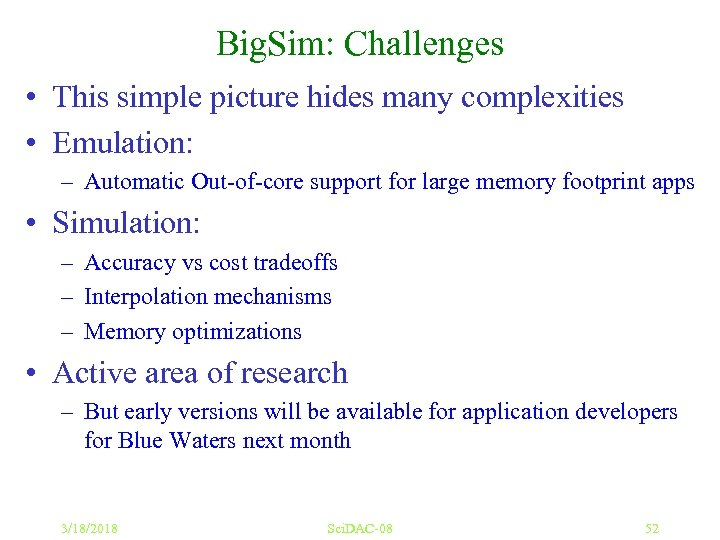 Big. Sim: Challenges • This simple picture hides many complexities • Emulation: – Automatic