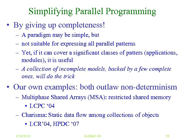 Simplifying Parallel Programming • By giving up completeness! – A paradigm may be simple,