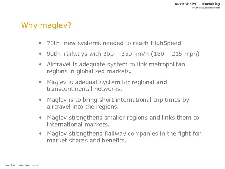 raschbichler | consulting DR. MICHAEL RASCHBICHLER Why maglev? • 70 th: new systems needed