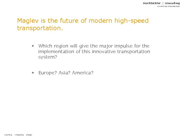 raschbichler | consulting DR. MICHAEL RASCHBICHLER Maglev is the future of modern high-speed transportation.