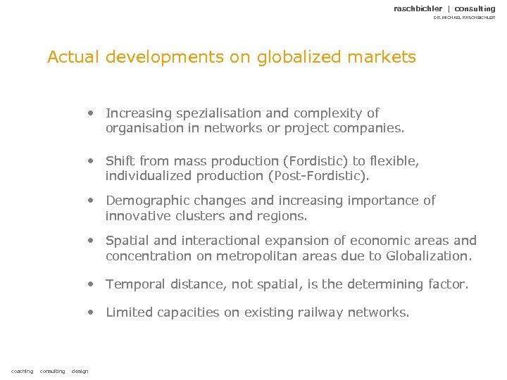 raschbichler | consulting DR. MICHAEL RASCHBICHLER Actual developments on globalized markets • Increasing spezialisation