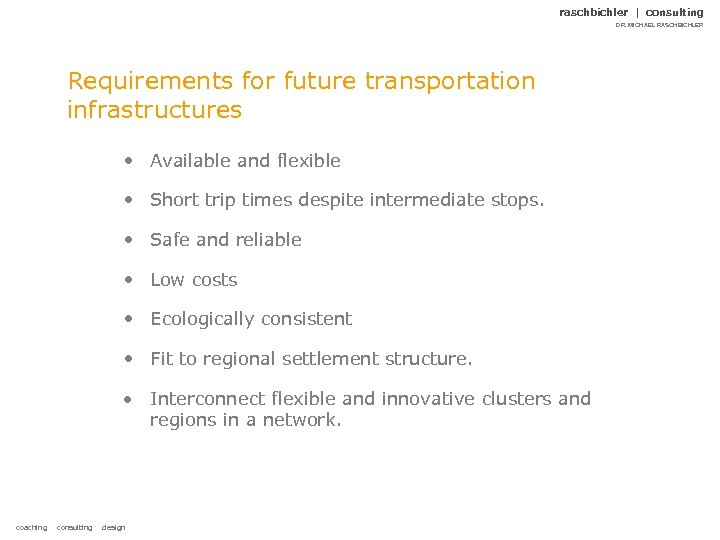 raschbichler | consulting DR. MICHAEL RASCHBICHLER Requirements for future transportation infrastructures • Available and
