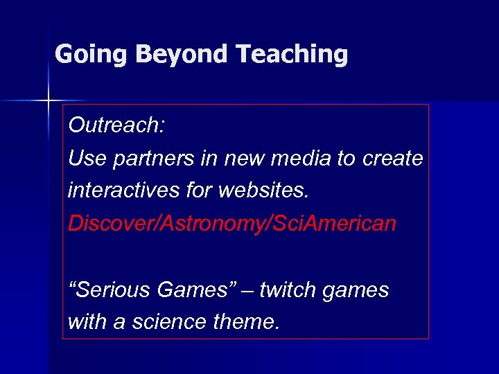 Going Beyond Teaching Outreach: Use partners in new media to create interactives for websites.