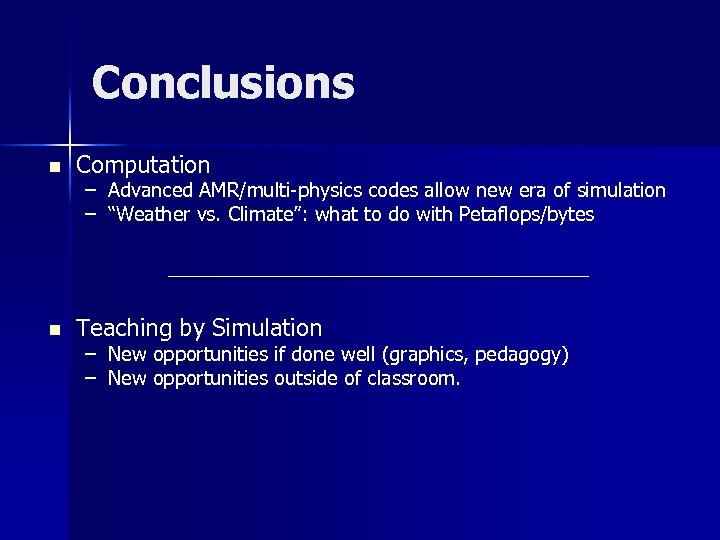 Conclusions n Computation n Teaching by Simulation – Advanced AMR/multi-physics codes allow new era
