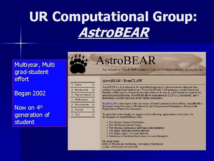UR Computational Group: Astro. BEAR Multiyear, Multi grad-student effort Began 2002 Now on 4