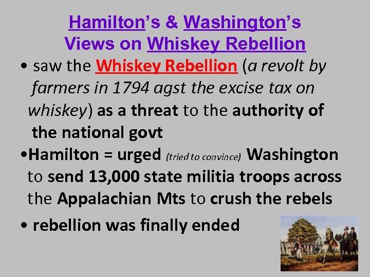 Hamilton's & Washington's Views on Whiskey Rebellion • saw the Whiskey Rebellion (a revolt