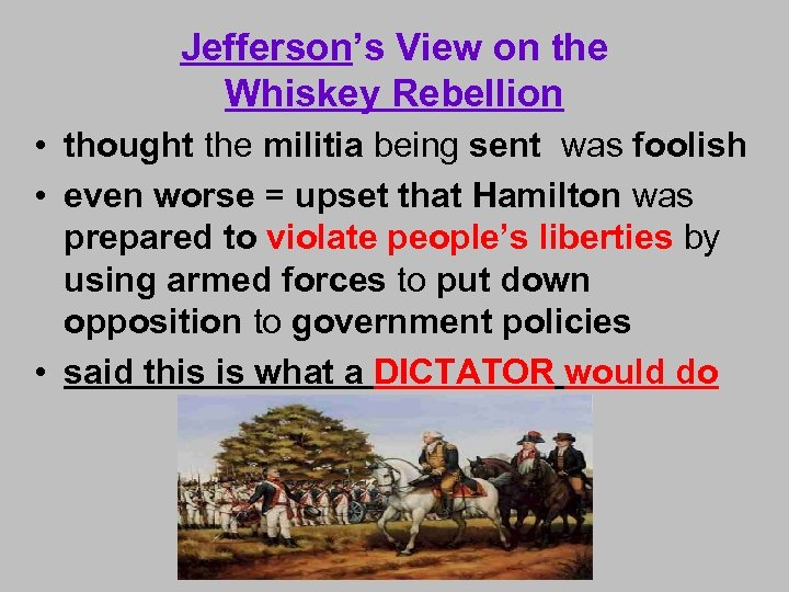 Jefferson's View on the Whiskey Rebellion • thought the militia being sent was foolish
