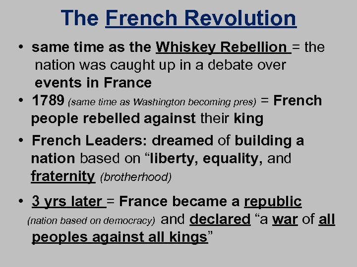 The French Revolution • same time as the Whiskey Rebellion = the nation was