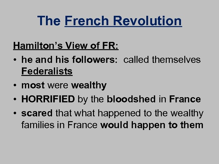 The French Revolution Hamilton's View of FR: • he and his followers: called themselves