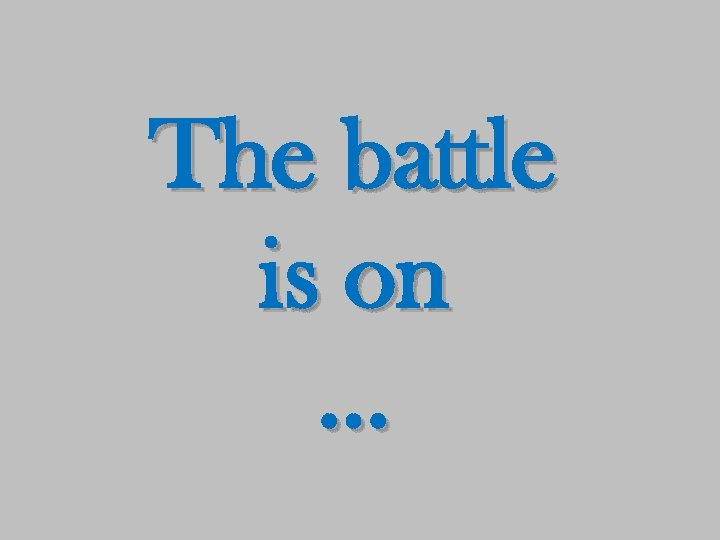The battle is on …
