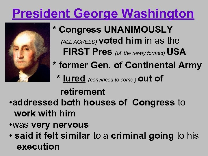 President George Washington • * Congress UNANIMOUSLY (ALL AGREED) voted him in as the