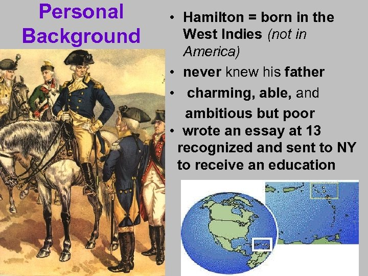 Personal Background • Hamilton = born in the West Indies (not in America) •