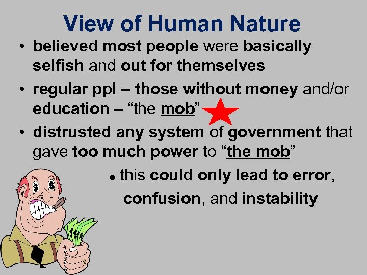 View of Human Nature • believed most people were basically selfish and out for