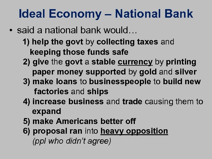 Ideal Economy – National Bank • said a national bank would… 1) help the
