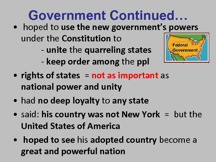 Government Continued… • hoped to use the new government's powers under the Constitution to