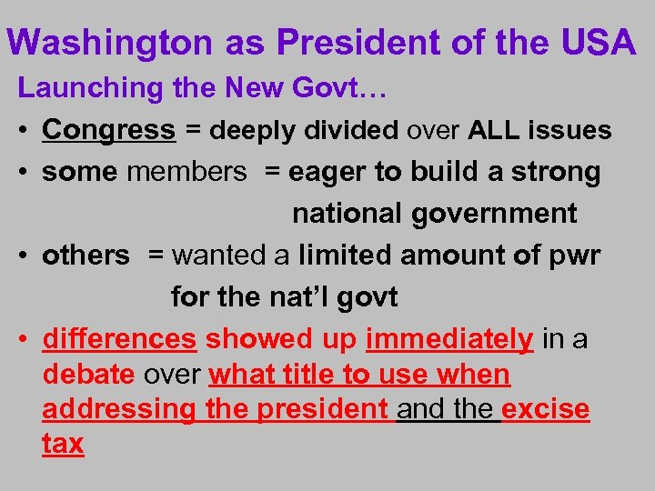 Washington as President of the USA Launching the New Govt… • Congress = deeply