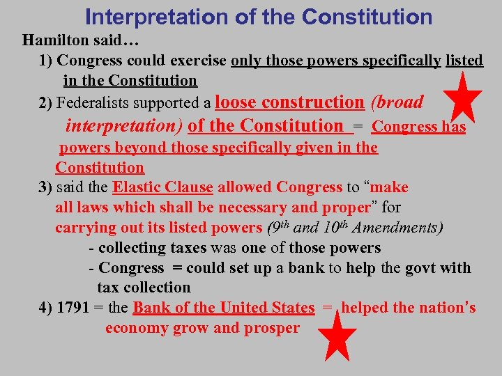 Interpretation of the Constitution Hamilton said… 1) Congress could exercise only those powers specifically