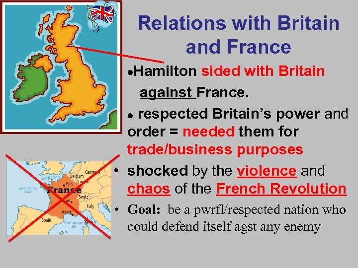 Relations with Britain and France Hamilton sided with Britain • against France. • respected