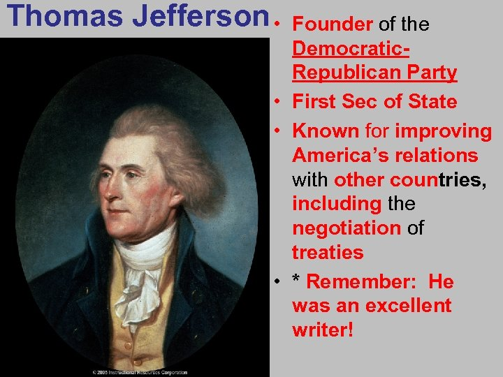 Thomas Jefferson • Founder of the Democratic. Republican Party • First Sec of State